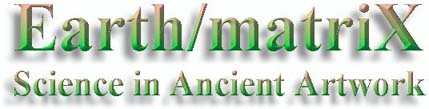 Earth/matriX: Science in Ancient Artwor